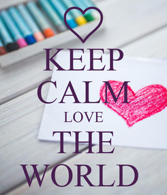 Poster: KEEP CALM LOVE THE WORLD