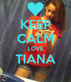 Poster: KEEP CALM LOVE TIANA