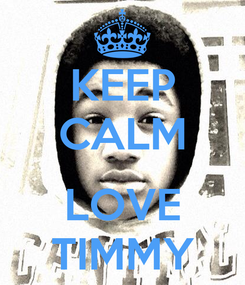 Poster: KEEP CALM  LOVE TIMMY