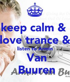 Poster: keep calm &  love trance & listen to Armin  Van  Buuren