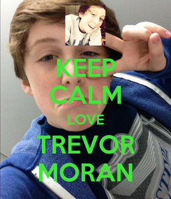 Poster: KEEP CALM LOVE TREVOR MORAN