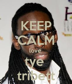 Poster: KEEP CALM love  tye  tribett