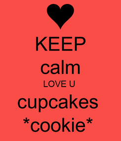 Poster: KEEP calm LOVE U  cupcakes  *cookie*