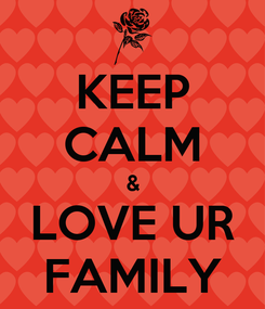 Poster: KEEP CALM & LOVE UR FAMILY