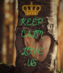Poster: KEEP CALM & LOVE US