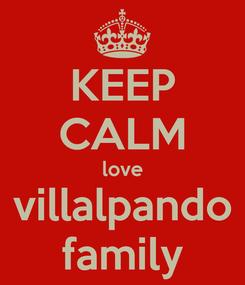 Poster: KEEP CALM love villalpando family