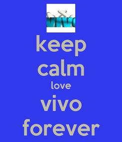 Poster: keep calm love vivo forever