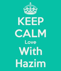 Poster: KEEP CALM Love With Hazim