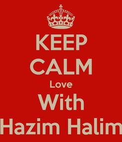 Poster: KEEP CALM Love With Hazim Halim
