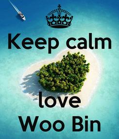 Poster: Keep calm   love Woo Bin
