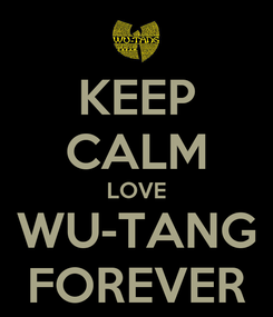 Poster: KEEP CALM LOVE WU-TANG FOREVER