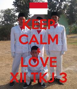 Poster: KEEP CALM & LOVE XII TKJ 3