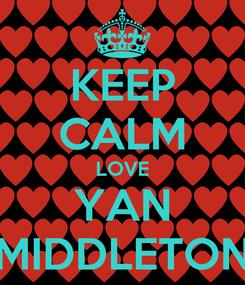 Poster: KEEP CALM LOVE YAN MIDDLETON