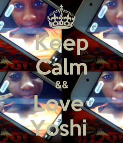 Poster: Keep Calm && Love  Yoshi