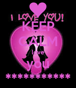 Poster: KEEP CALM love you ***********