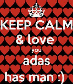 Poster: KEEP CALM & love  you adas has man :)