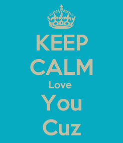 Poster: KEEP CALM Love  You Cuz
