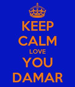 Poster: KEEP CALM LOVE YOU DAMAR