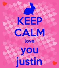 Poster: KEEP CALM love you justin