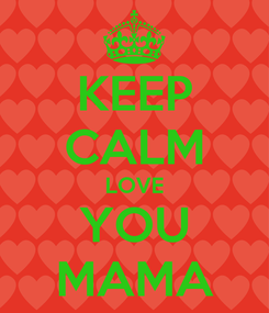 Poster: KEEP CALM LOVE YOU MAMA