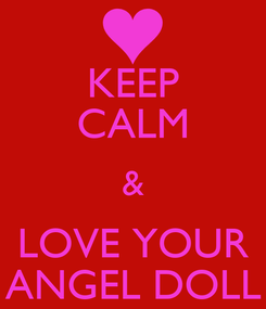 Poster: KEEP CALM & LOVE YOUR ANGEL DOLL
