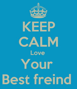 Poster: KEEP CALM Love  Your  Best freind