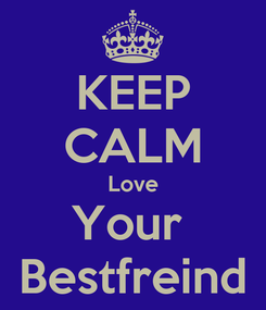 Poster: KEEP CALM Love Your  Bestfreind