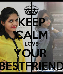 Poster: KEEP CALM LOVE YOUR  BESTFRIEND