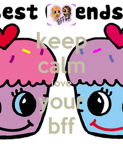 Poster: keep calm love your bff
