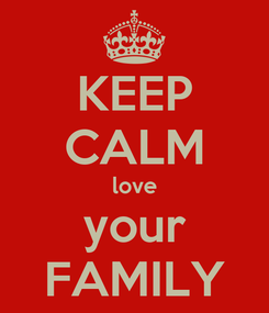 Poster: KEEP CALM love your FAMILY