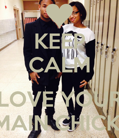 Poster: KEEP CALM  LOVE YOUR MAIN CHICK