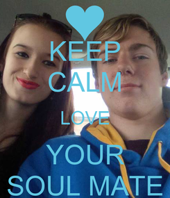 Poster: KEEP CALM LOVE YOUR SOUL MATE