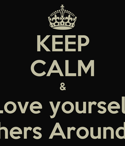 Poster: KEEP CALM & Love yourself & Others Around You