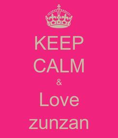 Poster: KEEP CALM & Love zunzan