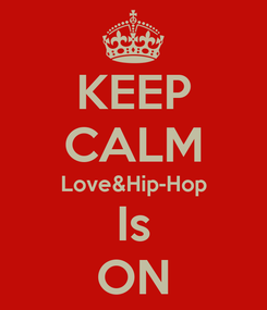 Poster: KEEP CALM Love&Hip-Hop Is ON