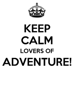 Poster: KEEP CALM LOVERS OF ADVENTURE!