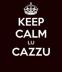 Poster: KEEP CALM LU CAZZU