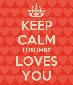 Poster: KEEP CALM LUBUMBE LOVES YOU