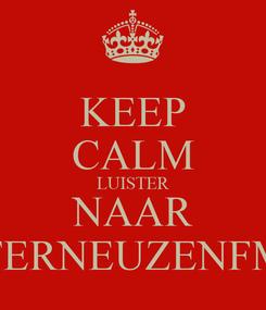 Poster: KEEP CALM LUISTER NAAR TERNEUZENFM