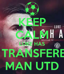 Poster: KEEP CALM LUKE HAS BEEN TRANSFERED TO MAN UTD