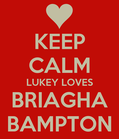 Poster: KEEP CALM LUKEY LOVES BRIAGHA BAMPTON
