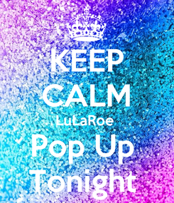 Poster: KEEP CALM LuLaRoe  Pop Up  Tonight