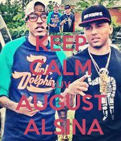 Poster: KEEP CALM LUV AUGUST  ALSINA