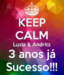 Poster: KEEP CALM Luzia & Andritz 3 anos já Sucesso!!!