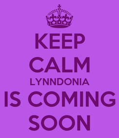 Poster: KEEP CALM LYNNDONIA IS COMING SOON