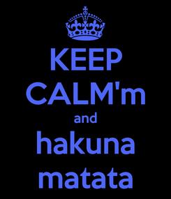 Poster: KEEP CALM'm and hakuna matata