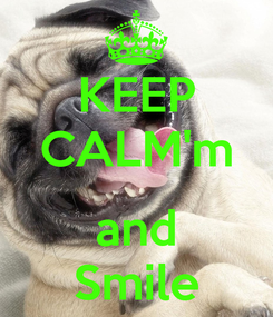 Poster: KEEP CALM'm  and Smile