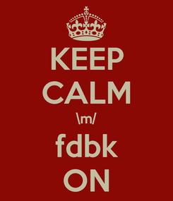 Poster: KEEP CALM \m/ fdbk ON