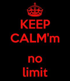 Poster: KEEP CALM'm  no limit