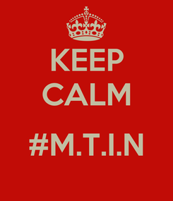 Poster: KEEP CALM  #M.T.I.N